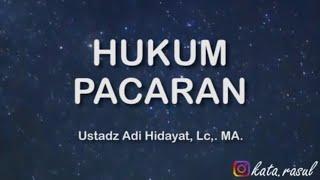 Hukum Pacaran - Ustadz Adi Hidayat, Lc,. MA.