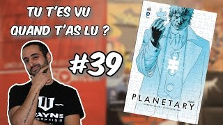 Tu t'es vu quand t'as lu ? #39 -- Planetary Tome 1