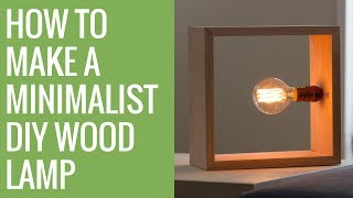 How to Make a DIY Minimalist Wood Lamp