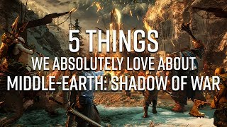 5 Things We Love About Middle-Earth: Shadow of War
