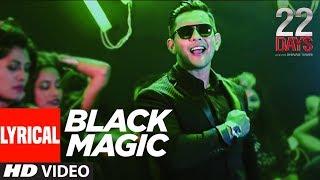 BLACKMAGIC Lyrical Video   22 Days   Rahul Dev, Shiivam Tiwari,Sophia Singh Aditya Narayan