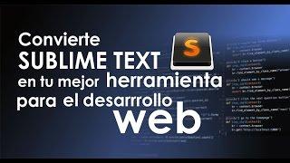 Convierte Sublime Text en tu mejor herramienta para el desarrollo web