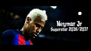 Neymar Jr - Superstar 2016/2017 | Best Skills & Goals | HD