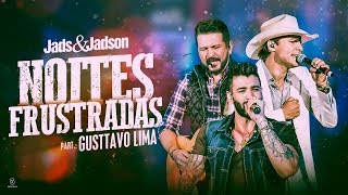 Jads & Jadson - Noites Frustradas part. Gusttavo Lima (DVD Balada Bruta)