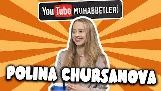 POLINA CHURSANOVA - YouTube Muhabbetleri #50