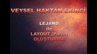 LEJAND ve LEJANDLI LAYOUT (PAFTA)  OLUŞTURMA - HAZIRLAYAN : VEYSEL H. EKİNCİ
