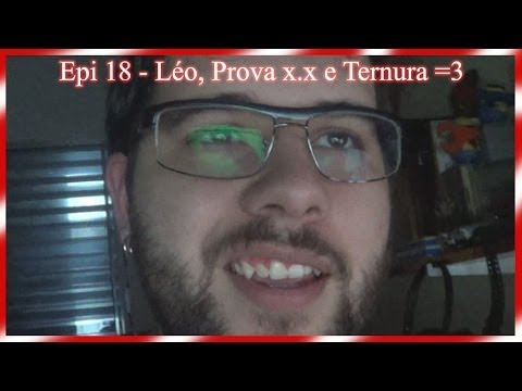 Epi 18 - Léo, Prova x.x e Ternura =3