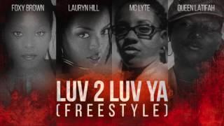 Foxy Brown, Lauryn Hill, Mc Lyte & Queen Latifah - Luv 2 Luv Ya (Freestyle)