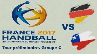 Allemagne  vs chili Handball Championnat du monde 2017 Tour préliminaire groupe C