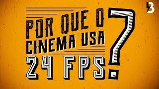 POR QUE O CINEMA USA 24 FPS?