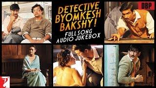 Detective Byomkesh Bakshy Audio Jukebox | Full Songs | Sushant Singh Rajput