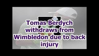 Tomas Berdych withdraws from Wimbledon due to back injury
