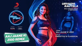 Aaj Jane Ki Zidd - Remix | Urvashi Rautela | The Dance Project