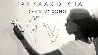 Jab Yaar Dekha - Draw My Song | Sanjana Mehta
