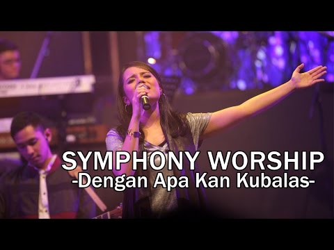 Symphony Worship - Dengan Apa Kan Kubalas