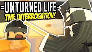 THE INTERROGATION - Unturned Life Roleplay #223