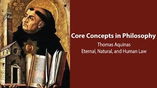 Thomas Aquinas on Eternal, Natural, and Human Law  - Philosophy Core Concepts