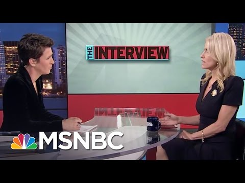 Kellyanne Conway Donald Trump Is Putting The World On Notice Rachel Maddow MSNBC