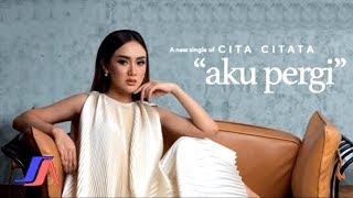 Cita Citata - Aku Pergi ( Official Video Lyric )
