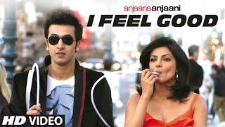 I Feel Good  Anjaana Anjaani Song | Priyanka Chopra, Ranbir Kapoor