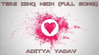 Tere ishq Mein  FULL SONG   Aditya Yadav