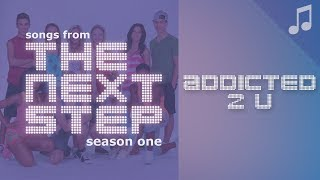 """♪ """"Addicted 2 U"""" ♪ - Songs from The Next Step"""