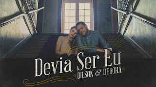 DILSON E DÉBORA - DEVIA SER EU