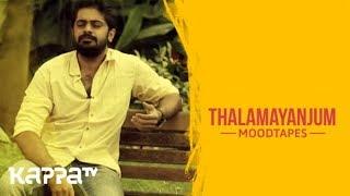 Thalamayanjum - Sanjay Raj Chirangattu - Moodtapes - Kappa TV
