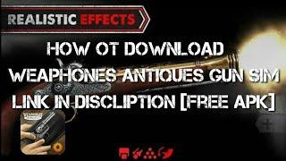 How to download weaphones antiques gun sim[Free apk]