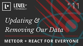 Meteor & React For Everyone #11 - Updating & Removing Our Data