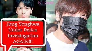 You won't believe why CN BLUE's Jung Yonghwa is being investigated by the police AGAIN!!