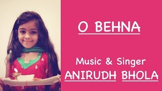 O Behna by Anirudh Bhola (Original)