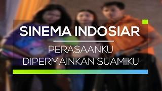 Sinema Indosiar - Perasaanku Dipermainkan Suamiku