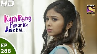 Kuch Rang Pyar Ke Aise Bhi - कुछ रंग प्यार के ऐसे भी - Ep 288 - 6th Apr, 2017