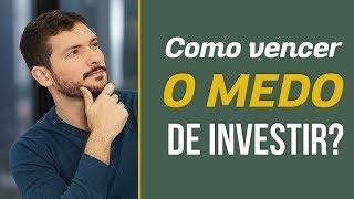 Como vencer o medo de investir? | Você MAIS Rico