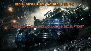Top 5 Adventure Games for pc free download 2017