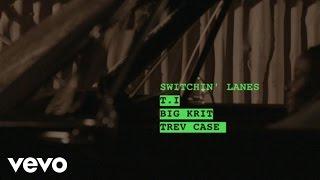 T.I. - Switchin Lanes ft. Big K.R.I.T., Trev Case