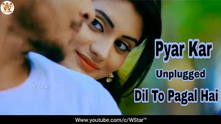Pyar kar unplugged (Dil To Pagal hai) Whatsapp status 30 Second Video