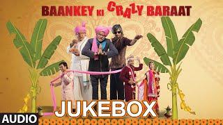 'Baankey ki Crazy Baraat' Full Audio Songs JUKEBOX   T-Series