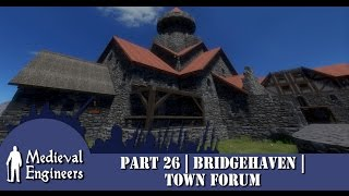 Medieval Engineers | Lets Build | Bridgehaven | Part 26 | Town Forum