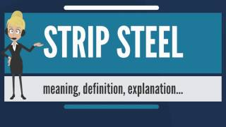 What is STRIP STEEL? What does STRIP STEEL mean? STRIP STEEL meaning, definition & explanation
