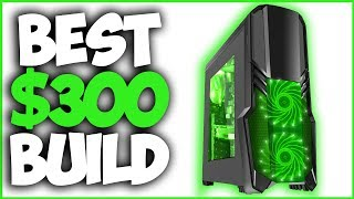 BEST $300 Gaming PC Build 2017! Build an EPIC Gaming PC for $300!