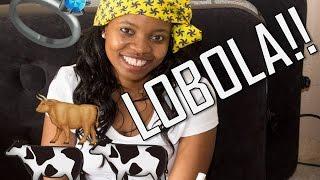 LOBOLA (PART 1)- 15 October 2016