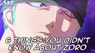 6 Things You Didn't Know About Roronoa Zoro (Probably) - One Piece