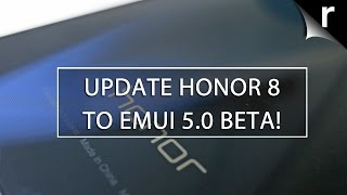 How to Update Honor 8 to EMUI 5.0 Beta and Android Nougat