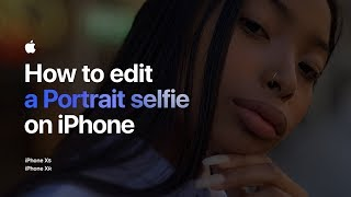 How to edit a Portrait selfie on iPhone — Apple