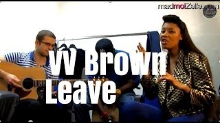 """VV Brown """"Leave"""" unplugged"""