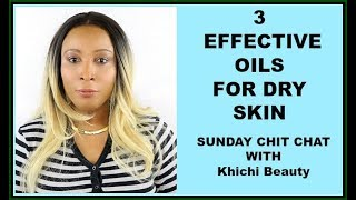 3 EFFECTIVE OILS FOR DRY SKIN  SOFT SUPPLE SKIN   SUNDAY CHIT CHAT WITH Khichi Beauty