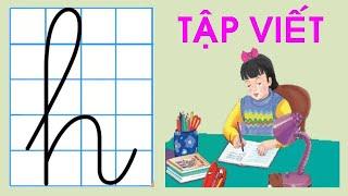 Tập viết lớp 1 |Tập viết chữ h