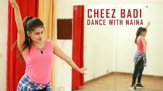 Cheez Badi | Dance Choreography | Machine | Naina Chandra | Tu Cheez Badi | Dance with Naina